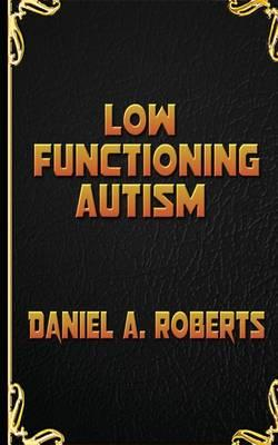 Low Functioning Autism : Daniel A Roberts : 9781481948494