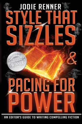 Style That Sizzles & Pacing for Power : An Editor's Guide to Writing Compelling Fiction