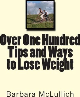 Over One Hundred Tips and Ways to Lose Weight : Over One Hundred Tips and Ways to Lose Weight in Eleven Chapters with Details on Ten of the Best Foods, Herbs, Drinks, Websites, Diets, Apps, Activities, Snacks and More to Help You Lose Weight Easily.