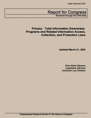 Privacy: Total Information Awareness Programs and Related Information Access, Collection and Protection Laws