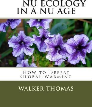 NU Ecology in a NU Age  How to Defeat Global Warming