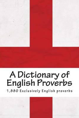 A Dictionary of English Proverbs: Proverbial Phrases with a Copious Index of Principal Words