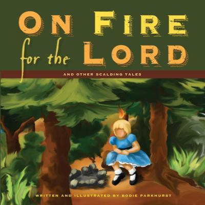 On Fire for the Lord and Other Scalding Tales