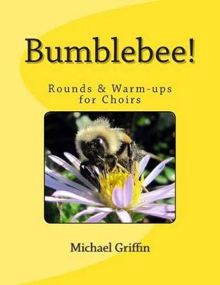 Bumblebee! : Rounds & Warm-Ups for Choirs