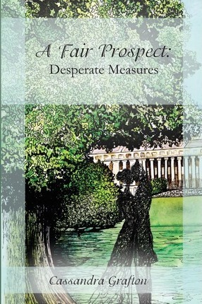 A Fair Prospect  Desperate Measures A Tale of Elizabeth and Darcy