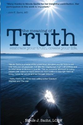 The Meaning of Truth : Embrace Your Truth. Create Your Life.