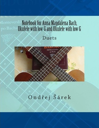 Notebook for Anna Magdalena Bach, Ukulele with Low G and Ukulele with Low G  Duets