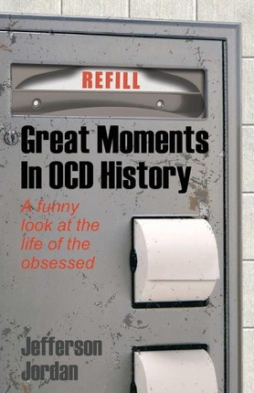 Great Moments in Ocd History : A Humorous Look at Life with Ocd