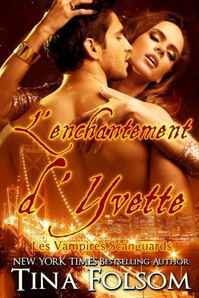 L'Enchantement d'Yvette (Les Vampires Scanguards - Tome 4)