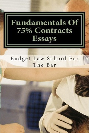 Fundamentals of 75% Contracts Essays: Create Passing Contracts Essays Even on the Fly with 'Solutional' Writing.