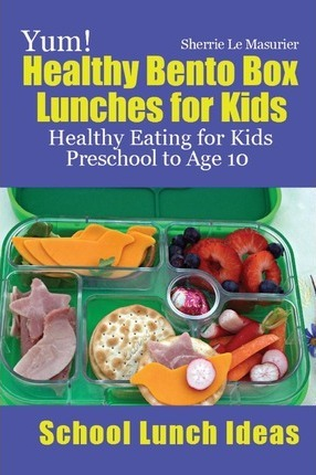 yum healthy bento box lunches for kids sherrie le masurier 9781482741667. Black Bedroom Furniture Sets. Home Design Ideas