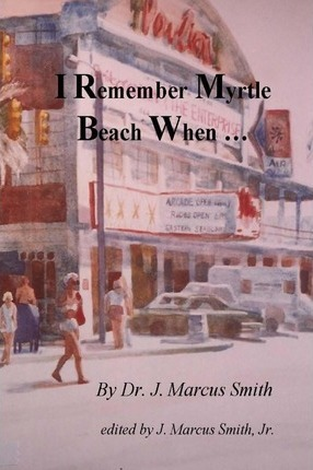 I Remember Myrtle Beach When ...