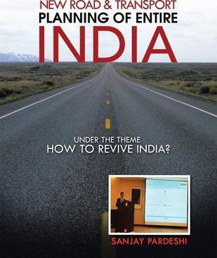 New Road & Transport Planning of Entire India: Under the Theme How to Revive India?