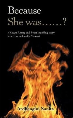 Because She Was......? : (kiran: A True and Heart Touching Story After Premchand's Nirmla)