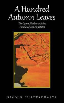 A Hundred Autumn Leaves : The Ogura Hyakunin Isshu: Translated and Annotated