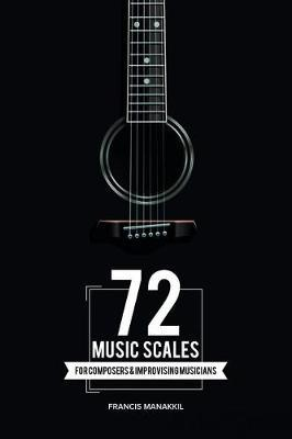 72 Music Scales : Francis Manakkil : 9781482869149