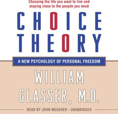 Choice Theory Lib/E  A New Psychology of Personal Freedom