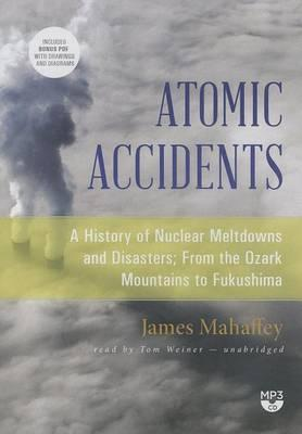 A History of Nuclear Meltdowns and Disasters: From the Ozark Mountains to Fukushima