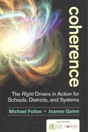 Coherence : The Right Drivers in Action for Schools, Districts, and Systems