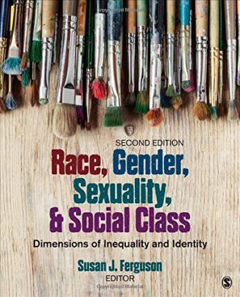 Race, Gender, Sexuality, and Social Class  Dimensions of Inequality and Identity