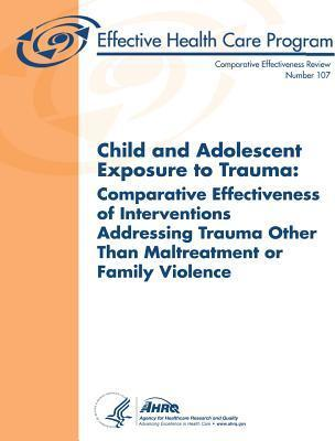 Child and Adolescent Exposure to Trauma: Comparative Effectiveness of Interventions Addressing Trauma Other Than Maltreatment or Family Violence: Comparative Effectiveness Review Number 107