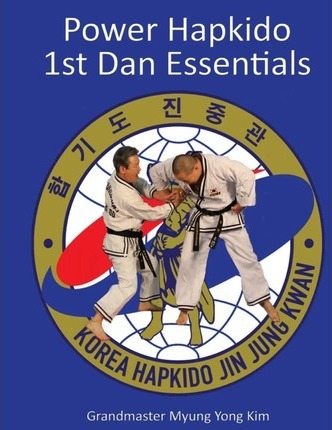 Power Hapkido – 1st Dan Essentials – Myung Yong Kim