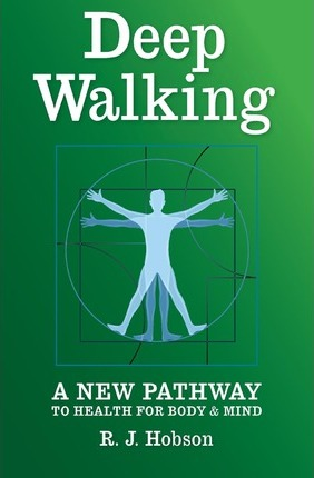 Deep Walking : : A New Pathway to Health for Body and Mind – R J Hobson