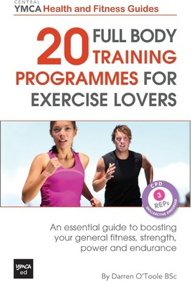 20 Full Body Training Programmes for Exercise Lovers : An Essential Guide to Boosting Your General Fitness, Strength, Power and Endurance