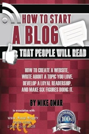 How to Start a Blog That People Will Read : How to Create a Website, Write about a Topic You Love, Develop a Loyal Readership, and Make Six Figures Doing It.