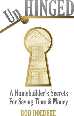 Unhinged : A Homebuilder's Secrets for Saving Time and Money