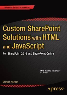 Custom SharePoint Solutions with HTML and JavaScript : For SharePoint On-Premises and SharePoint Online