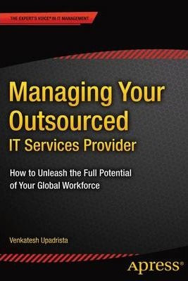 Managing Your Outsourced IT Services Provider: How to Unleash the Full Potential of Your Global Workforce