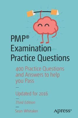 PMP (R) Examination Practice Questions: 400 Practice Questions and Answers to help you Pass