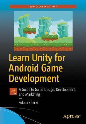 Learn Unity for Android Game Development : A Guide to Game Design, Development, and Marketing