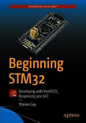 Beginning STM32 : Warren Gay : 9781484236239