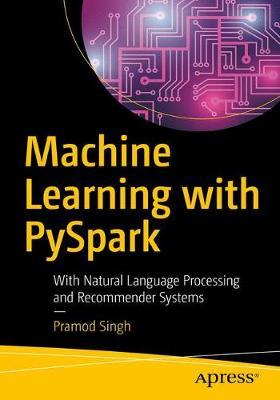 Machine Learning with PySpark  With Natural Language Processing and Recommender Systems