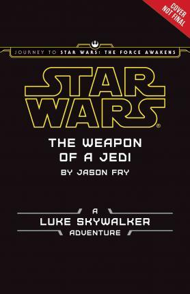 Journey to Star Wars: The Force Awakens the Weapon of a Jedi