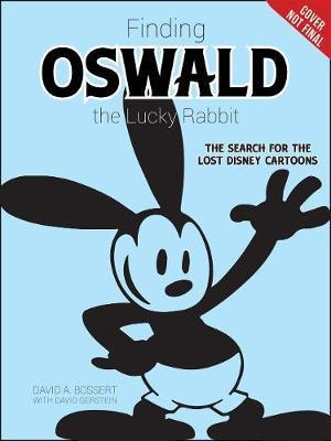 Oswald The Lucky Rabbit : The Search for the Lost Disney Cartoons