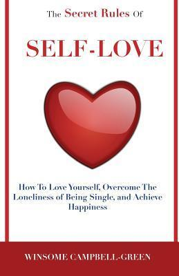 The Secret Rules of Self-Love  How to Love Yourself, Overcome the Loneliness of Being Single, and Achieve Happiness