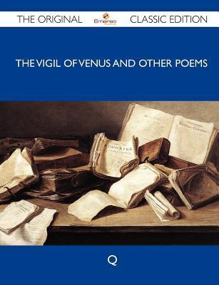 The Vigil of Venus and Other Poems - The Original Classic Edition