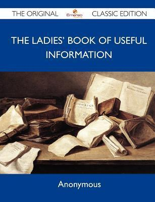 The Ladies' Book of Useful Information - The Original Classic Edition