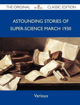 Astounding Stories of Super-Science March 1930 - The Original Classic Edition