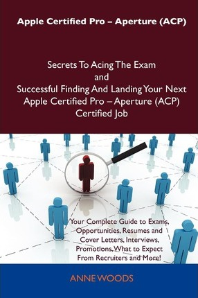 Apple Certified Pro - Aperture (Acp) Secrets to Acing the Exam and Successful Finding and Landing Your Next Apple Certified Pro - Aperture (Acp) Certi