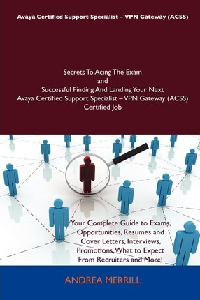 Avaya Certified Support Specialist - VPN Gateway (Acss) Secrets to Acing the Exam and Successful Finding and Landing Your Next Avaya Certified Support