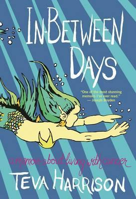In-Between Days : A Memoir about Living with Cancer