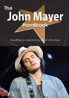 The John Mayer Handbook - Everything You Need to Know about John Mayer
