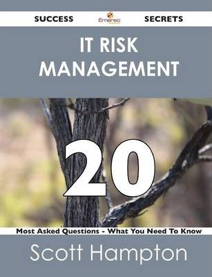 It Risk Management 20 Success Secrets - 20 Most Asked Questions on It Risk Management - What You Need to Know