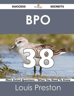 Bpo 38 Success Secrets - 38 Most Asked Questions on Bpo - What You Need to Know