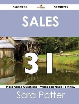 Sales 31 Success Secrets - 31 Most Asked Questions on Sales - What You Need to Know