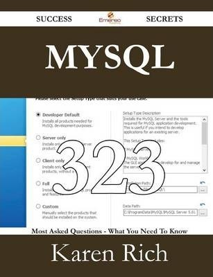 MySQL 323 Success Secrets - 323 Most Asked Questions on MySQL - What You Need to Know
